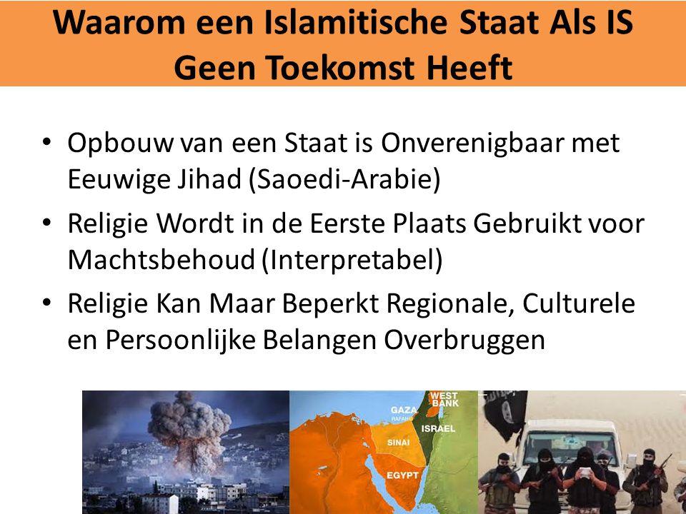 Waarom een Islamitische Staat Als IS Geen Toekomst Heeft Opbouw van een Staat is Onverenigbaar met Eeuwige Jihad (Saoedi-Arabie) Religie Wordt in de E