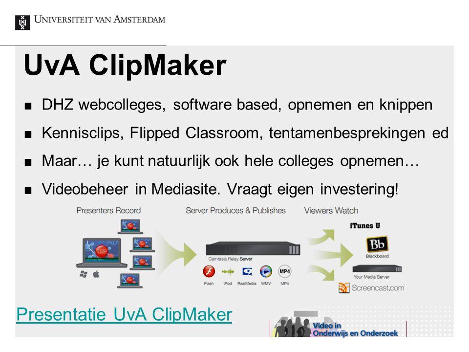 UvA ClipMaker DHZ webcolleges, software based, opnemen en knippen Kennisclips, Flipped Classroom, tentamenbesprekingen ed Maar… je kunt natuurlijk ook hele colleges opnemen… Videobeheer in Mediasite.