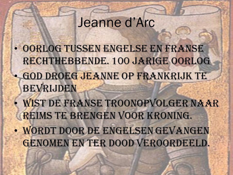 Jeanne d'Arc Oorlog tussen Engelse en Franse rechthebbende.