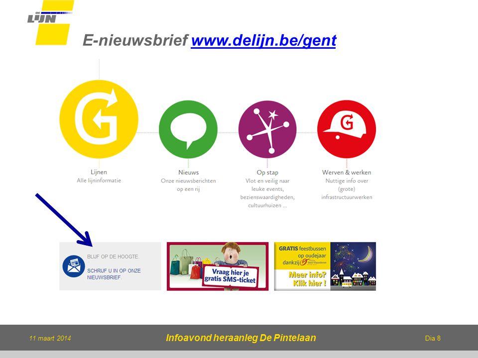 Dia 8 11 maart 2014 Infoavond heraanleg De Pintelaan E-nieuwsbrief www.delijn.be/gentwww.delijn.be/gent
