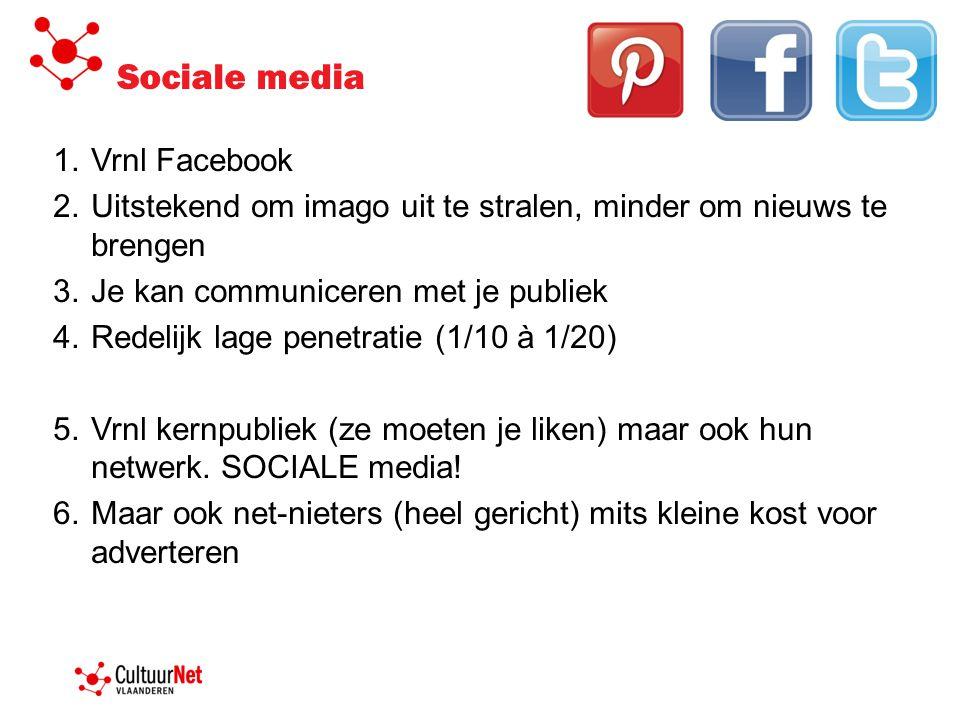 Sociale media 1.Vrnl Facebook 2.Uitstekend om imago uit te stralen, minder om nieuws te brengen 3.Je kan communiceren met je publiek 4.Redelijk lage penetratie (1/10 à 1/20) 5.Vrnl kernpubliek (ze moeten je liken) maar ook hun netwerk.