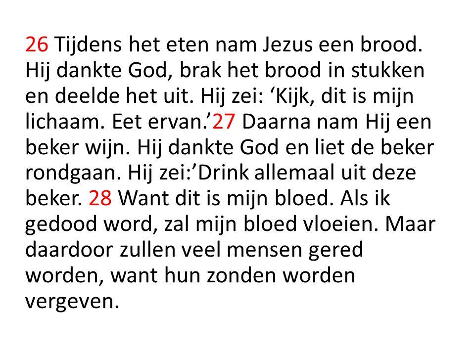 26 Tijdens het eten nam Jezus een brood.