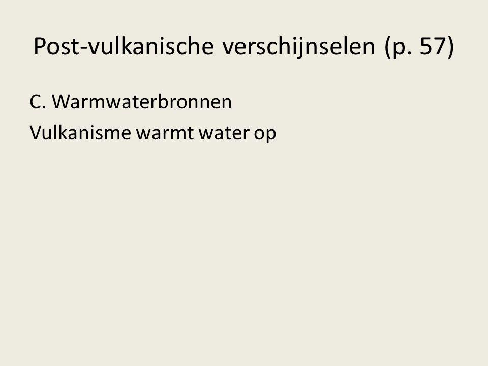 Post-vulkanische verschijnselen (p. 57) C. Warmwaterbronnen Vulkanisme warmt water op