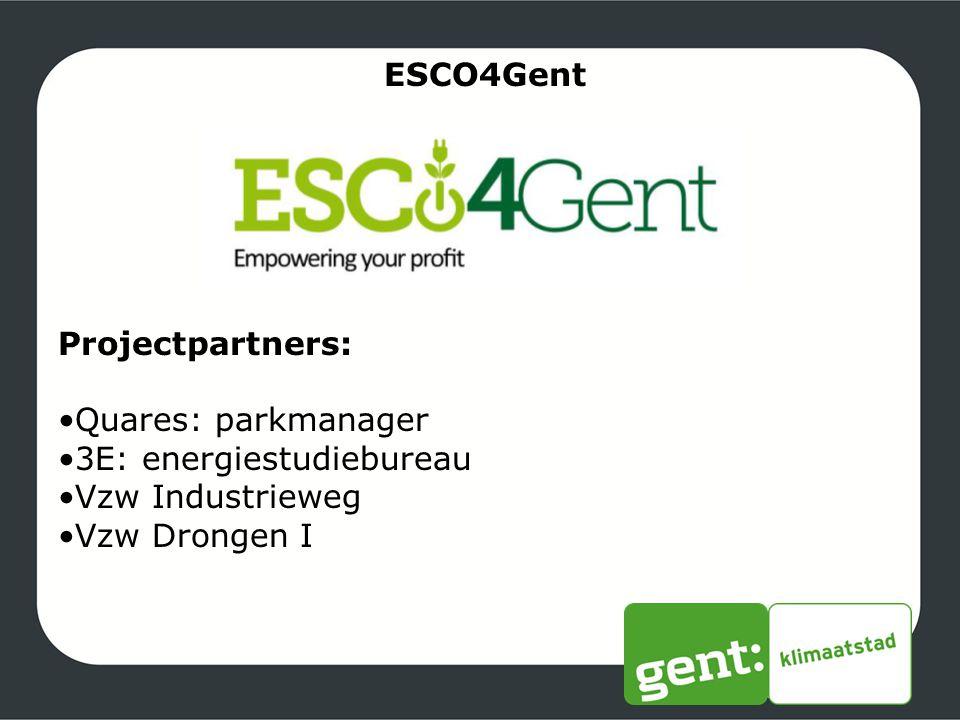 ESCO4Gent Projectpartners: Quares: parkmanager 3E: energiestudiebureau Vzw Industrieweg Vzw Drongen I