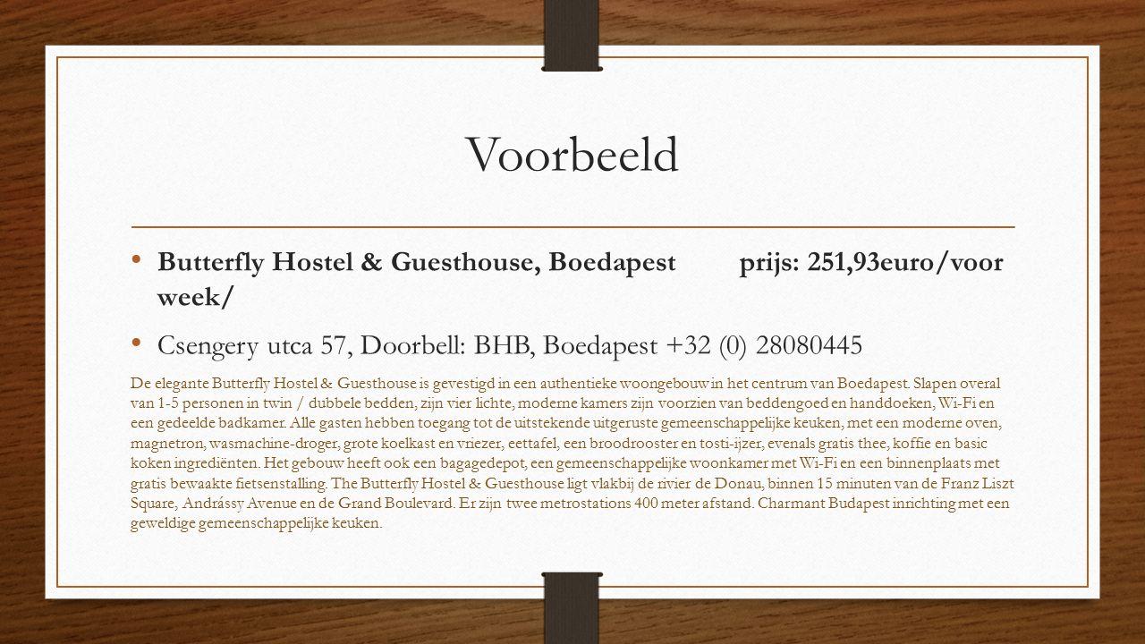 Voorbeeld Butterfly Hostel & Guesthouse, Boedapest prijs: 251,93euro/voor week/ Csengery utca 57, Doorbell: BHB, Boedapest +32 (0) 28080445 De elegante Butterfly Hostel & Guesthouse is gevestigd in een authentieke woongebouw in het centrum van Boedapest.