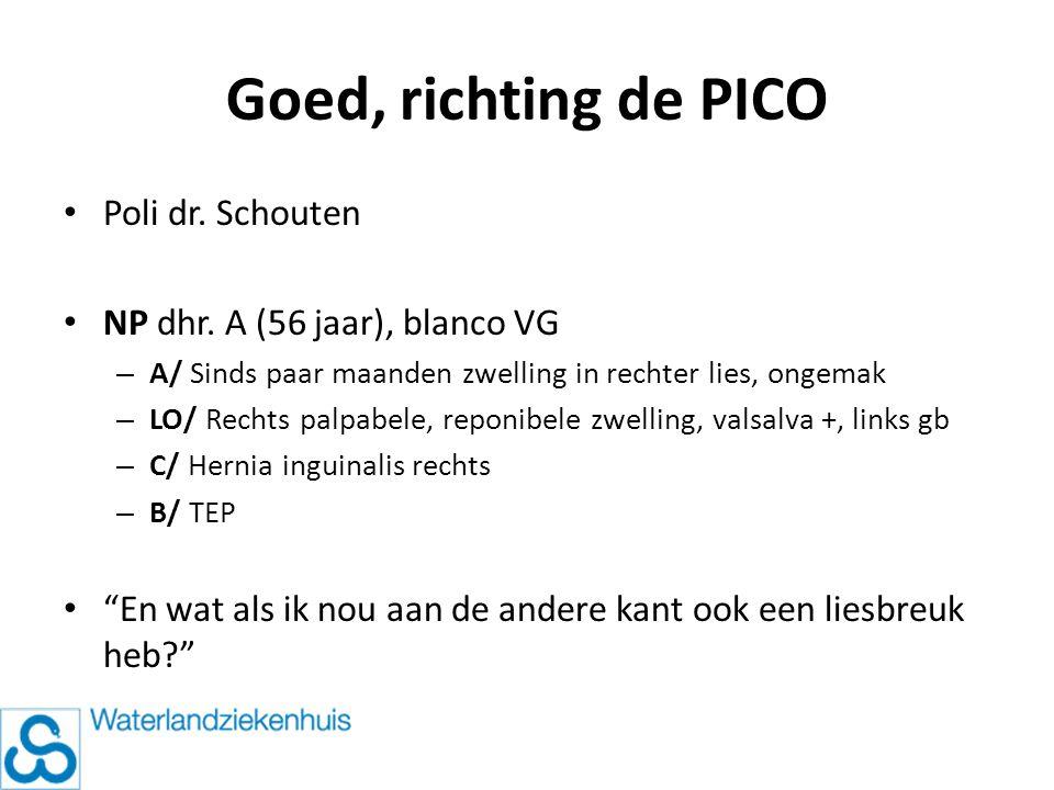 Goed, richting de PICO Poli dr. Schouten NP dhr. A (56 jaar), blanco VG – A/ Sinds paar maanden zwelling in rechter lies, ongemak – LO/ Rechts palpabe