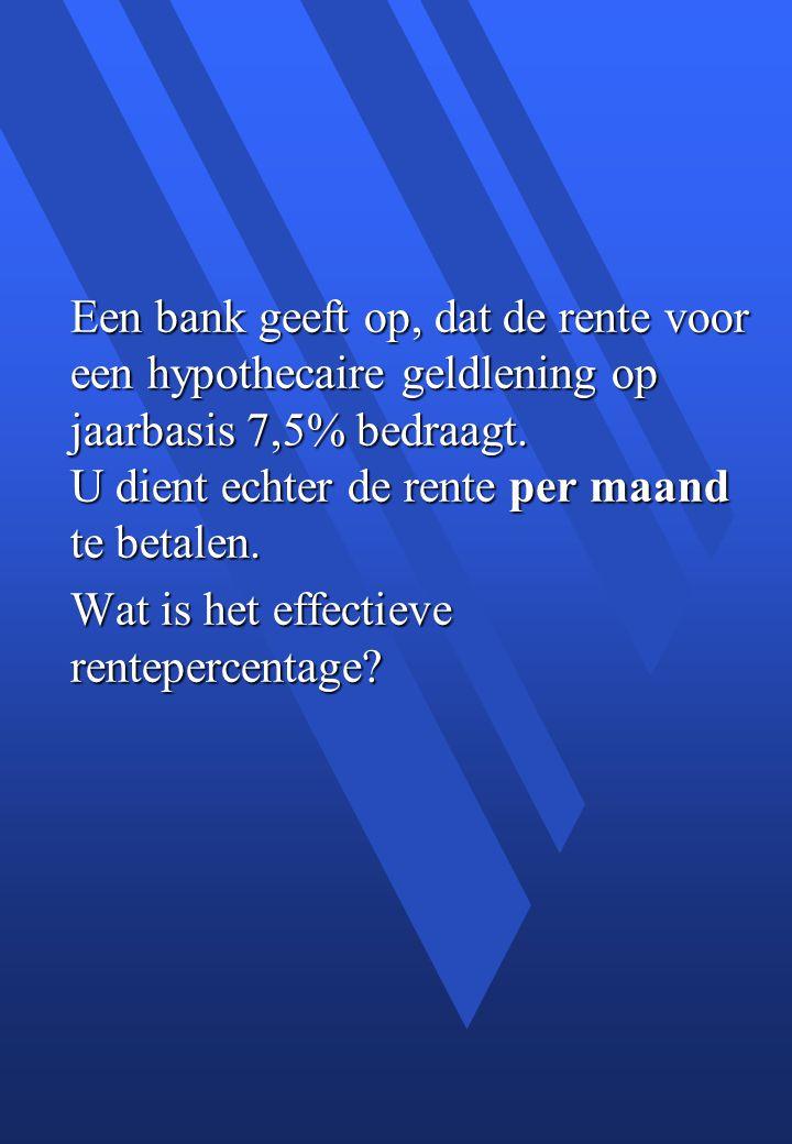 Een bank geeft op, dat de rente voor een hypothecaire geldlening op jaarbasis 7,5% bedraagt.