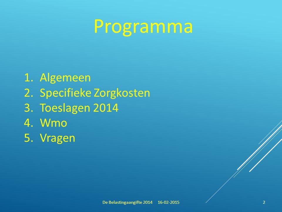 Programma De Belastingaangifte 2014 16-02-20152 1.Algemeen 2.Specifieke Zorgkosten 3.Toeslagen 2014 4.Wmo 5.Vragen