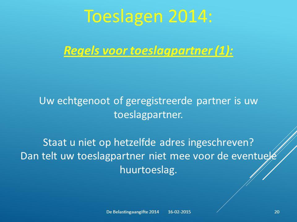 Toeslagen 2014: Regels voor toeslagpartner (1): Uw echtgenoot of geregistreerde partner is uw toeslagpartner. Staat u niet op hetzelfde adres ingeschr