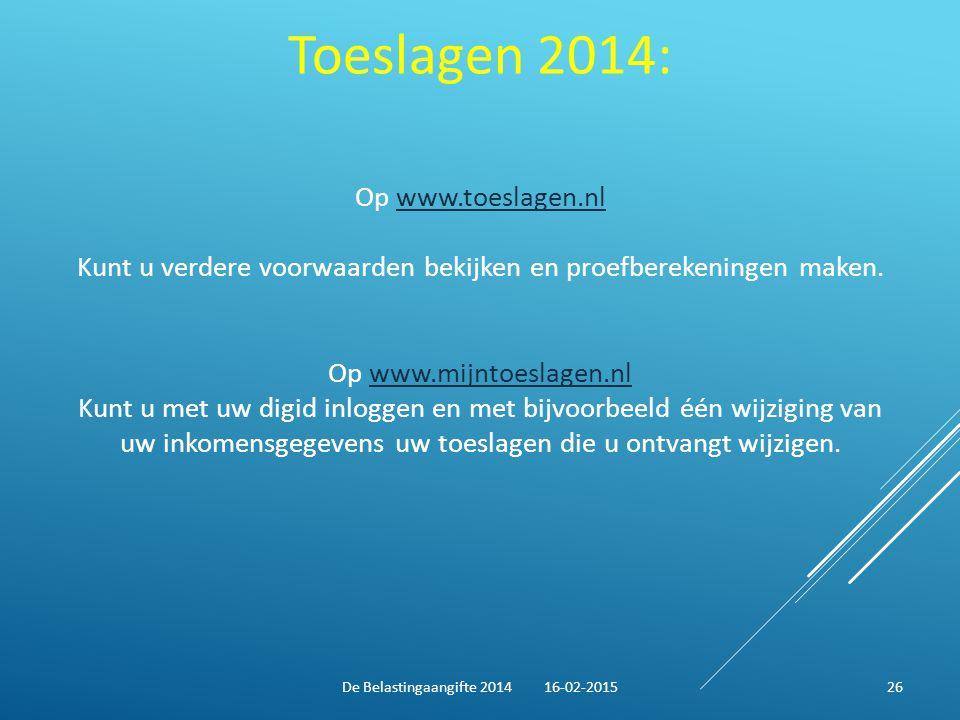 Toeslagen 2014: Op www.toeslagen.nlwww.toeslagen.nl Kunt u verdere voorwaarden bekijken en proefberekeningen maken. Op www.mijntoeslagen.nlwww.mijntoe
