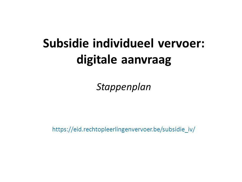 Subsidie individueel vervoer: digitale aanvraag Stappenplan https://eid.rechtopleerlingenvervoer.be/subsidie_iv/