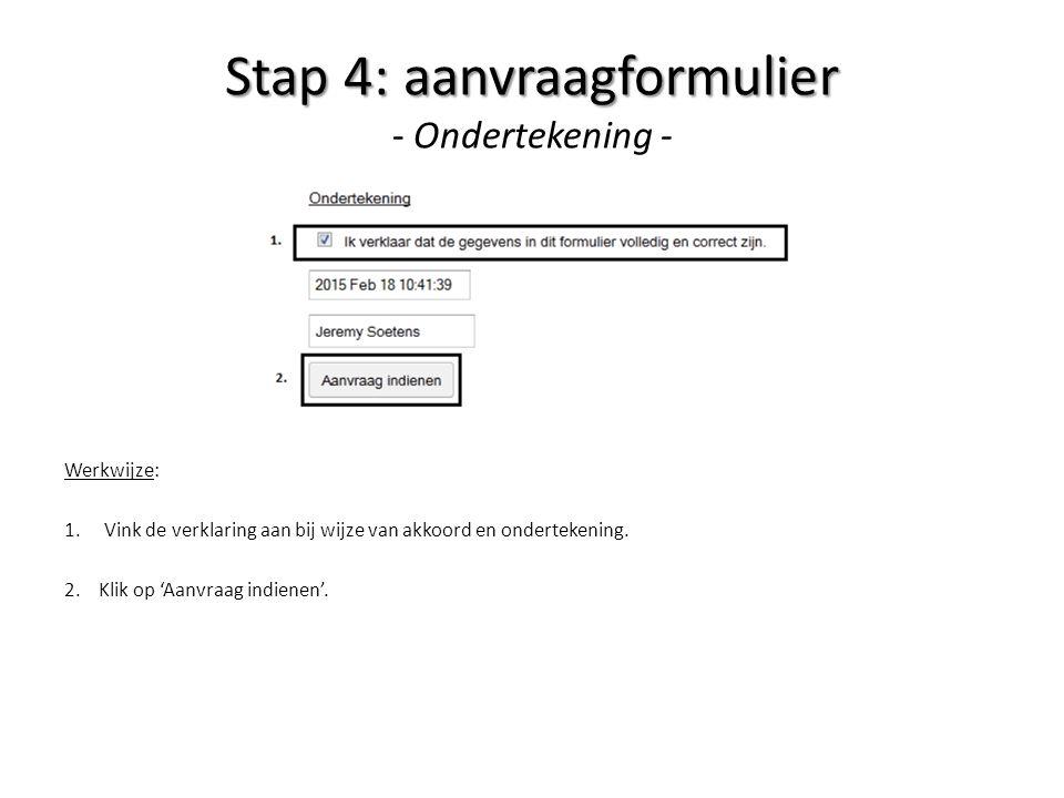 Stap 4: aanvraagformulier Stap 4: aanvraagformulier - Ondertekening - Werkwijze: 1.Vink de verklaring aan bij wijze van akkoord en ondertekening. 2. K