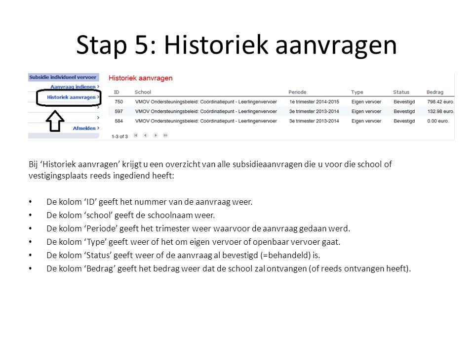 Stap 5: Historiek aanvragen Bij 'Historiek aanvragen' krijgt u een overzicht van alle subsidieaanvragen die u voor die school of vestigingsplaats reed