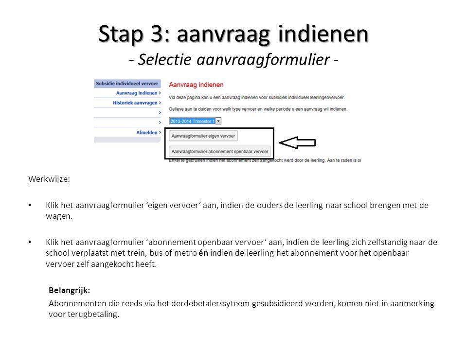 Stap 3: aanvraag indienen Stap 3: aanvraag indienen - Selectie aanvraagformulier - Werkwijze: Klik het aanvraagformulier 'eigen vervoer' aan, indien d