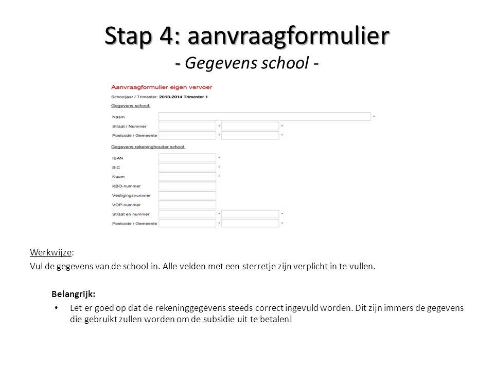 Stap 4: aanvraagformulier - Stap 4: aanvraagformulier - Gegevens school - Werkwijze: Vul de gegevens van de school in. Alle velden met een sterretje z