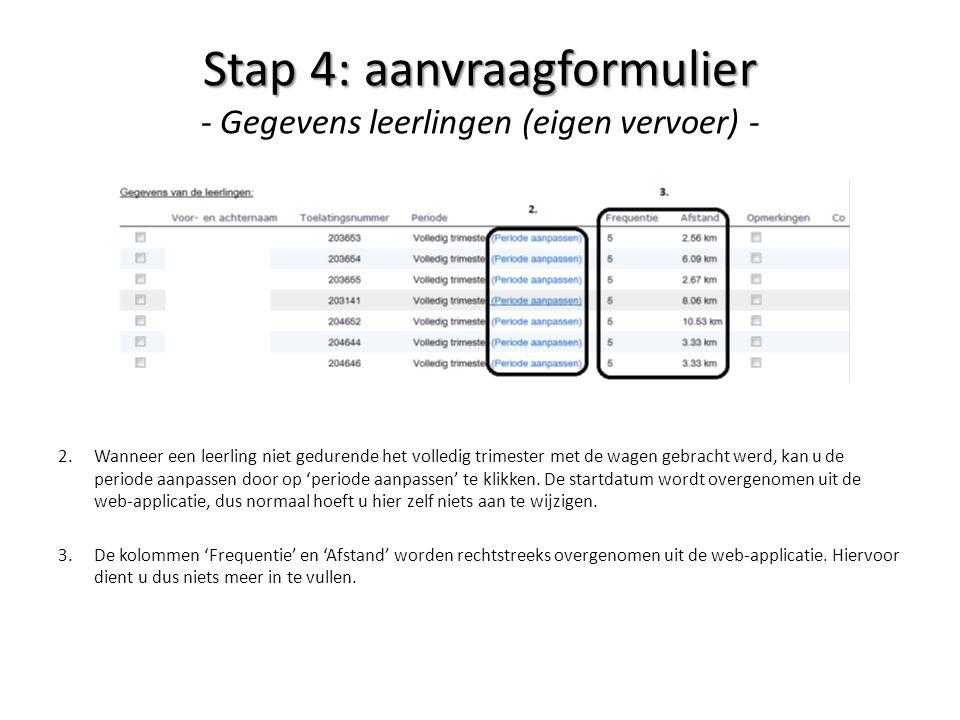 Stap 4: aanvraagformulier Stap 4: aanvraagformulier - Gegevens leerlingen (eigen vervoer) - 2.Wanneer een leerling niet gedurende het volledig trimest
