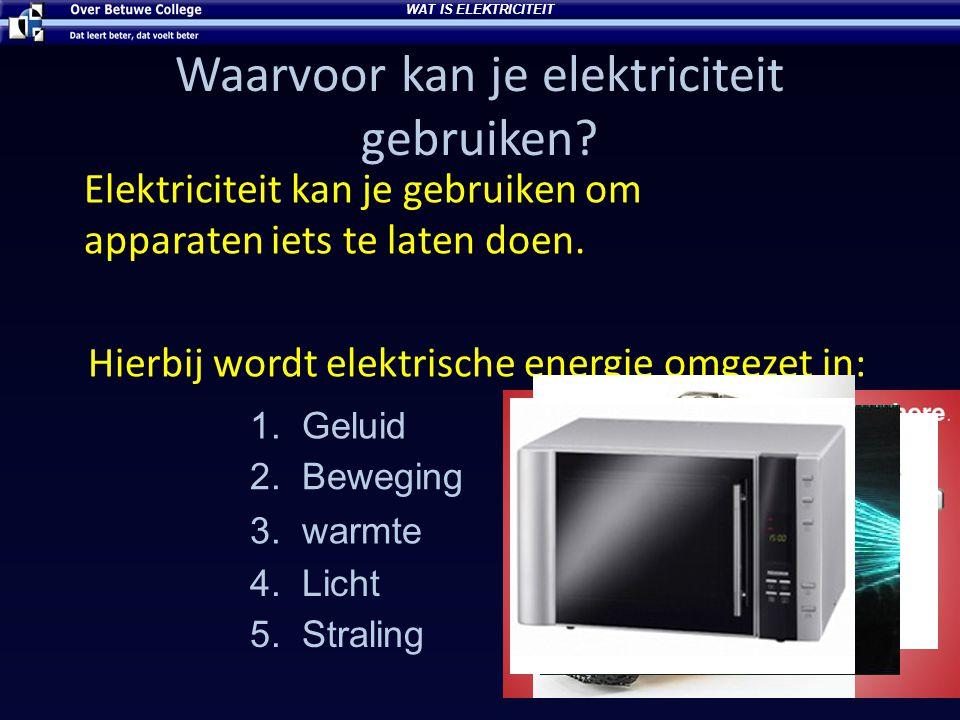 Waarvoor kan je elektriciteit gebruiken? Elektriciteit kan je gebruiken om apparaten iets te laten doen. Hierbij wordt elektrische energie omgezet in: