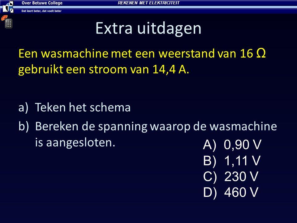 Extra uitdagen Een wasmachine met een weerstand van 16 Ω gebruikt een stroom van 14,4 A. a)Teken het schema b)Bereken de spanning waarop de wasmachine
