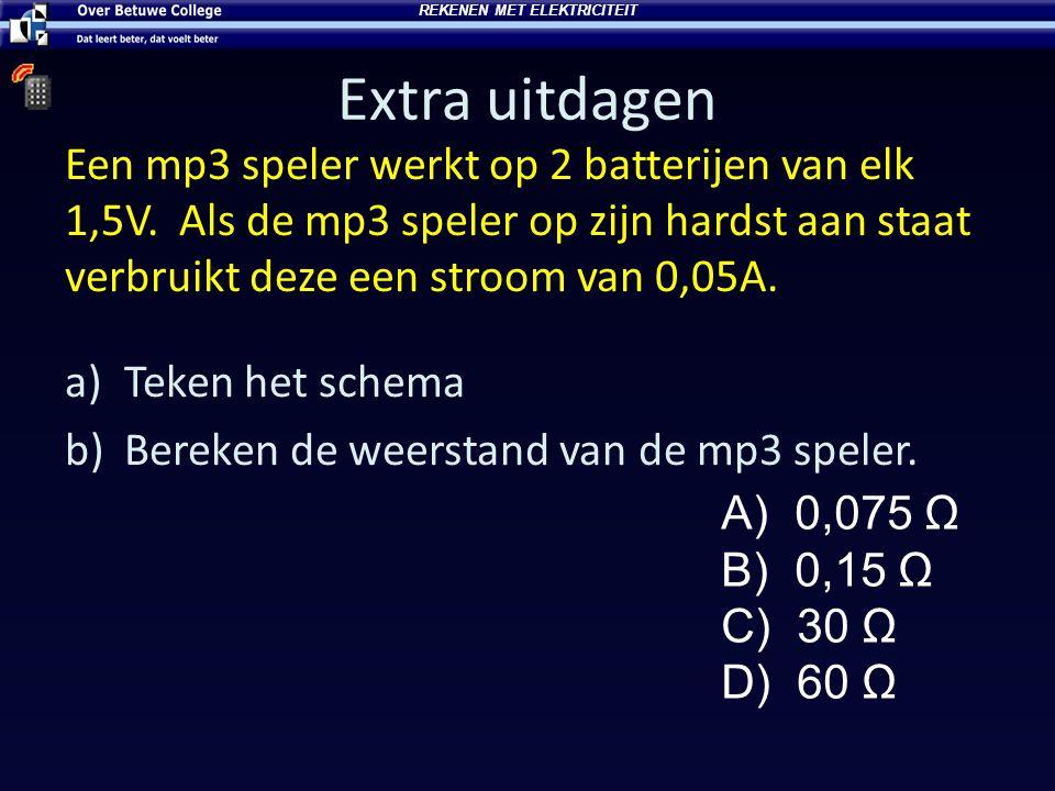 Extra uitdagen Een mp3 speler werkt op 2 batterijen van elk 1,5V. Als de mp3 speler op zijn hardst aan staat verbruikt deze een stroom van 0,05A. a)Te