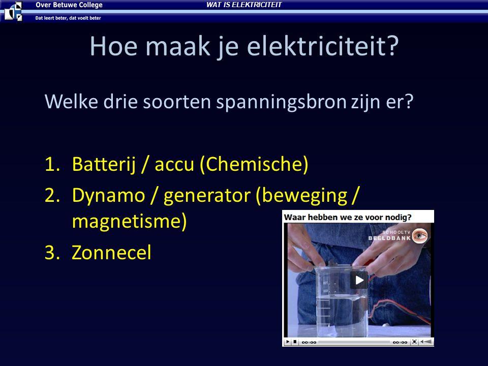 Hoe maak je elektriciteit? Welke drie soorten spanningsbron zijn er? 1.Batterij / accu (Chemische) 2.Dynamo / generator (beweging / magnetisme) 3.Zonn