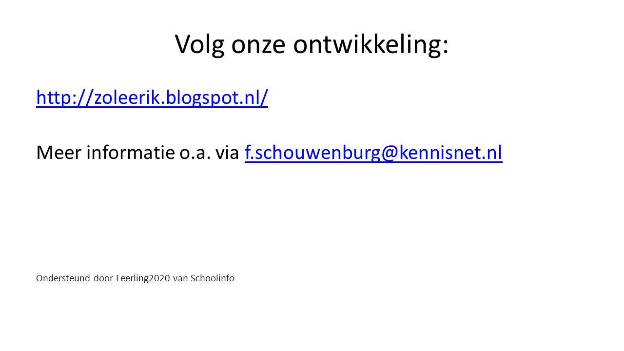 Volg onze ontwikkeling: http://zoleerik.blogspot.nl/ Meer informatie o.a. via f.schouwenburg@kennisnet.nlf.schouwenburg@kennisnet.nl Ondersteund door