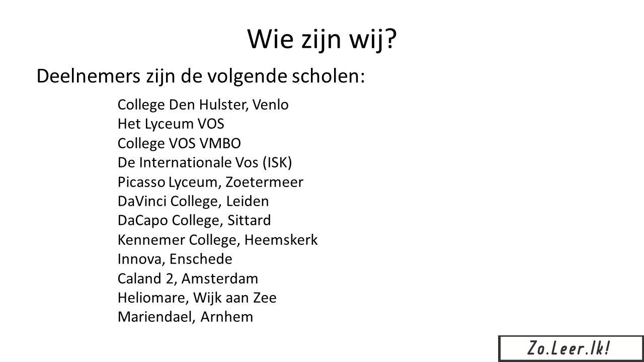 Wie zijn wij? Deelnemers zijn de volgende scholen: College Den Hulster, Venlo Het Lyceum VOS College VOS VMBO De Internationale Vos (ISK) Picasso Lyce