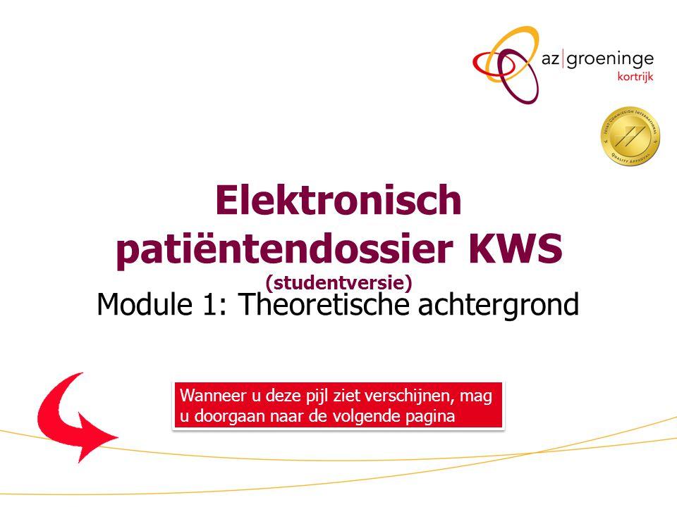 Elektronisch patiëntendossier KWS (studentversie) Module 1: Theoretische achtergrond Wanneer u deze pijl ziet verschijnen, mag u doorgaan naar de volg