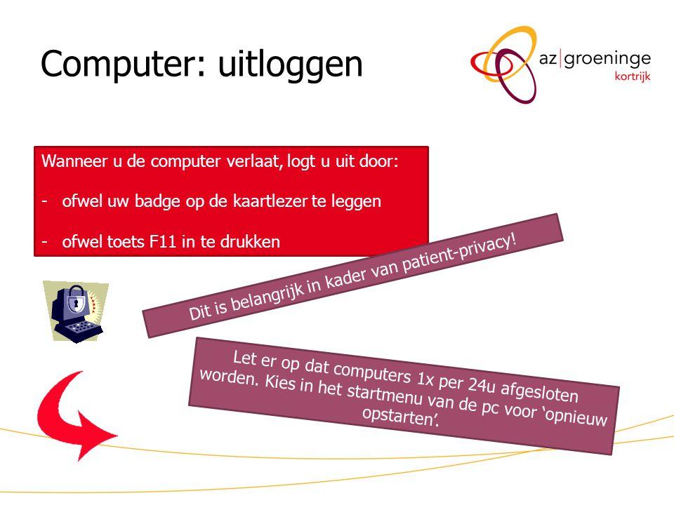 Computer: uitloggen Wanneer u de computer verlaat, logt u uit door: -ofwel uw badge op de kaartlezer te leggen -ofwel toets F11 in te drukken D i t i
