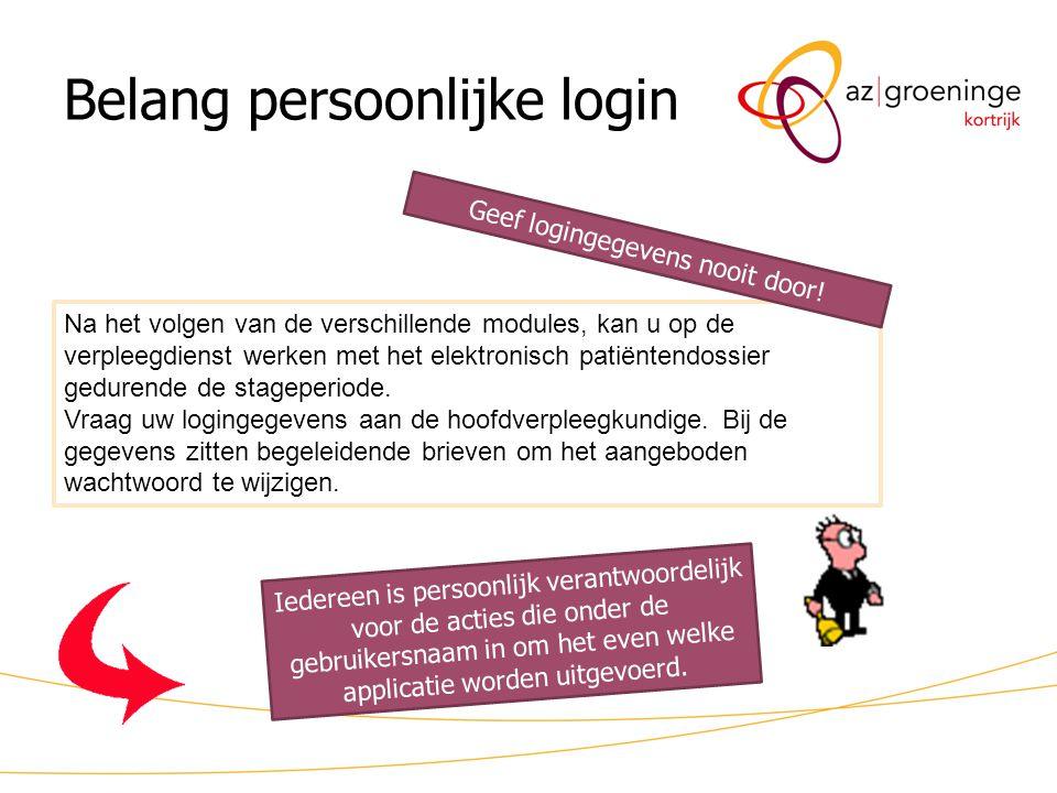 Belang persoonlijke login Na het volgen van de verschillende modules, kan u op de verpleegdienst werken met het elektronisch patiëntendossier gedurend