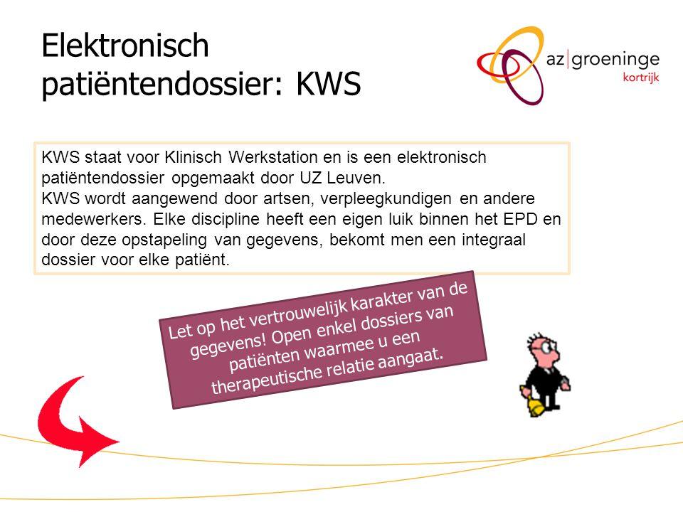 Elektronisch patiëntendossier: KWS KWS staat voor Klinisch Werkstation en is een elektronisch patiëntendossier opgemaakt door UZ Leuven. KWS wordt aan