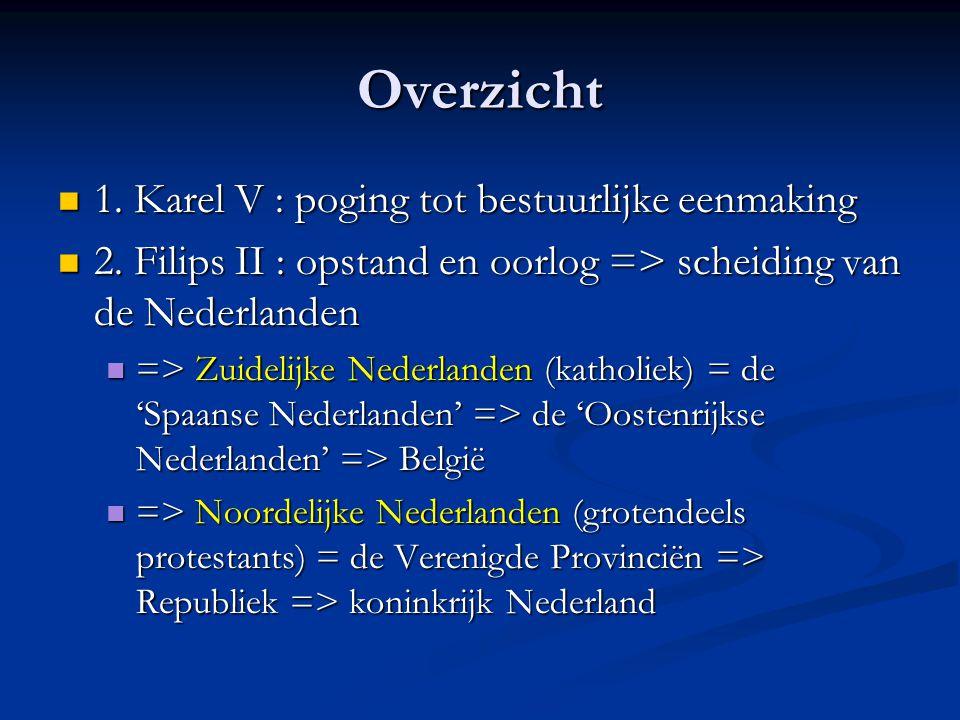 Overzicht 1.Karel V : poging tot bestuurlijke eenmaking 1.