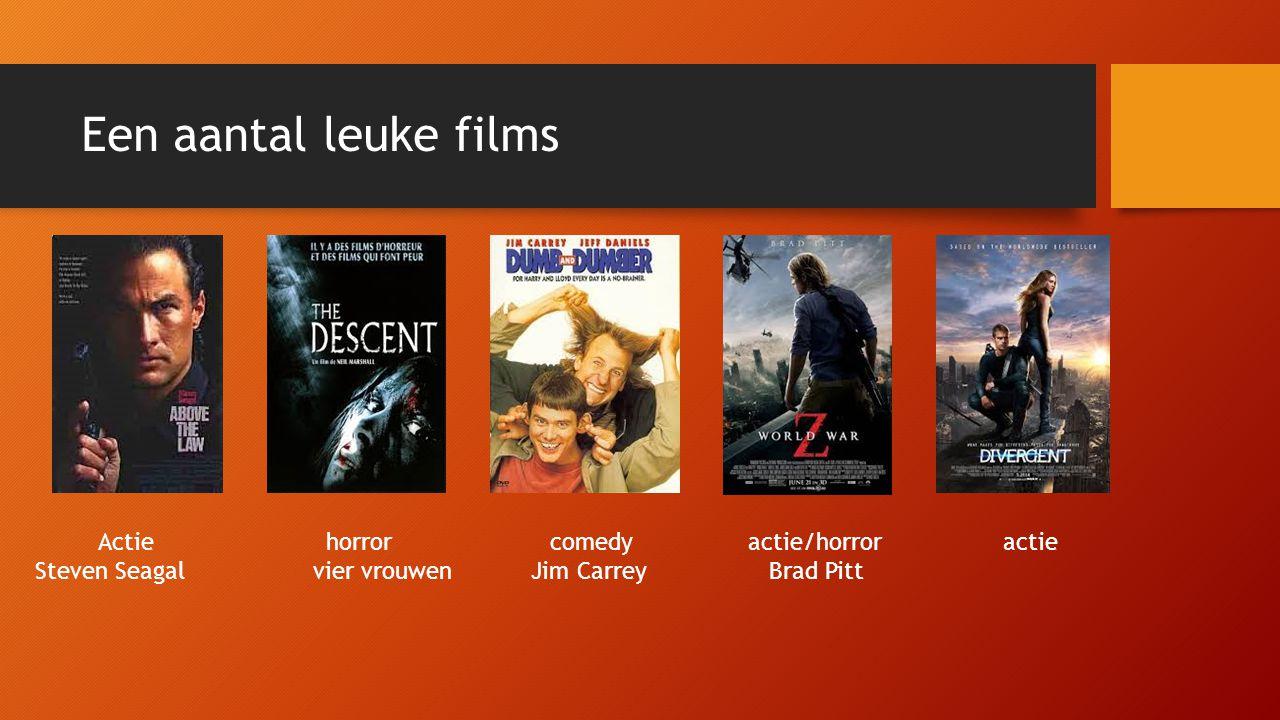 Een aantal leuke films Actie horror comedy actie/horror actie Steven Seagal vier vrouwen Jim Carrey Brad Pitt
