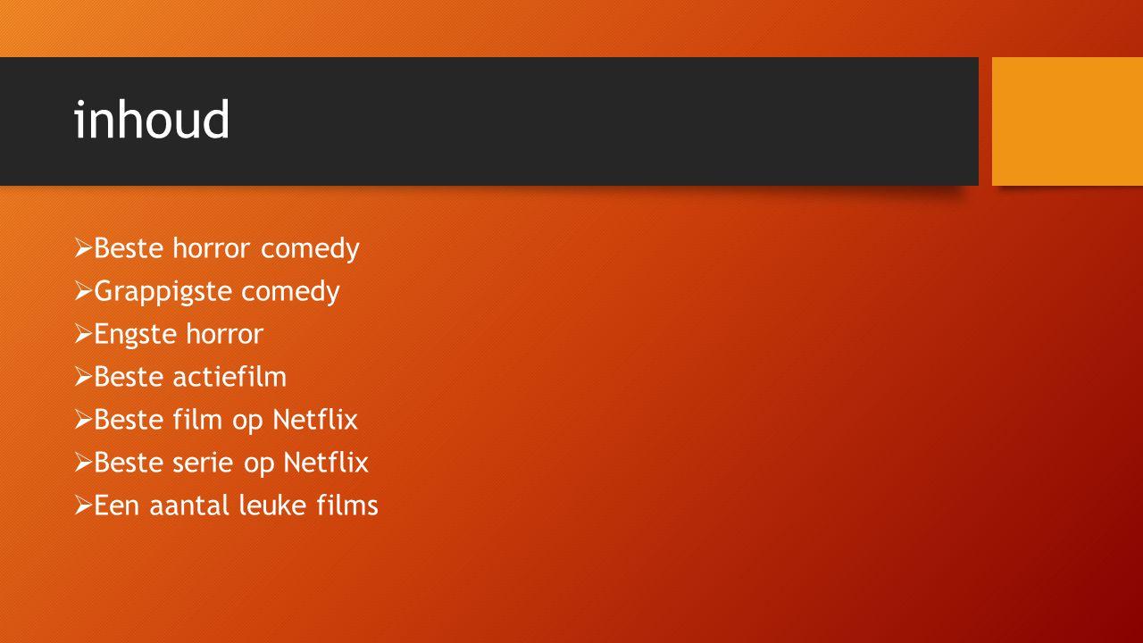 inhoud  Beste horror comedy  Grappigste comedy  Engste horror  Beste actiefilm  Beste film op Netflix  Beste serie op Netflix  Een aantal leuke films