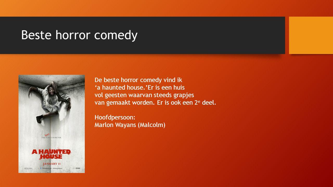Beste horror comedy De beste horror comedy vind ik 'a haunted house.'Er is een huis vol geesten waarvan steeds grapjes van gemaakt worden.