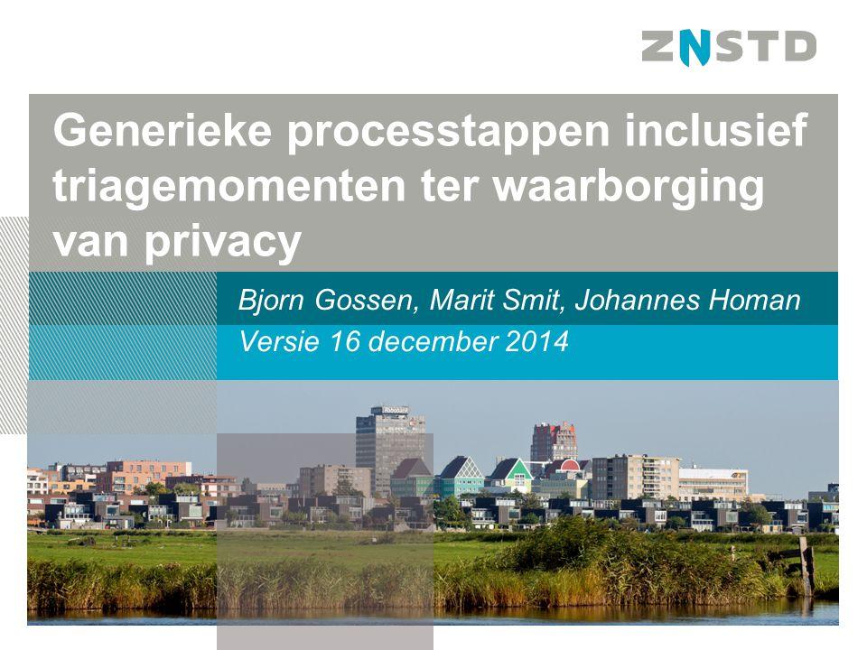Generieke processtappen inclusief triagemomenten ter waarborging van privacy Bjorn Gossen, Marit Smit, Johannes Homan Versie 16 december 2014