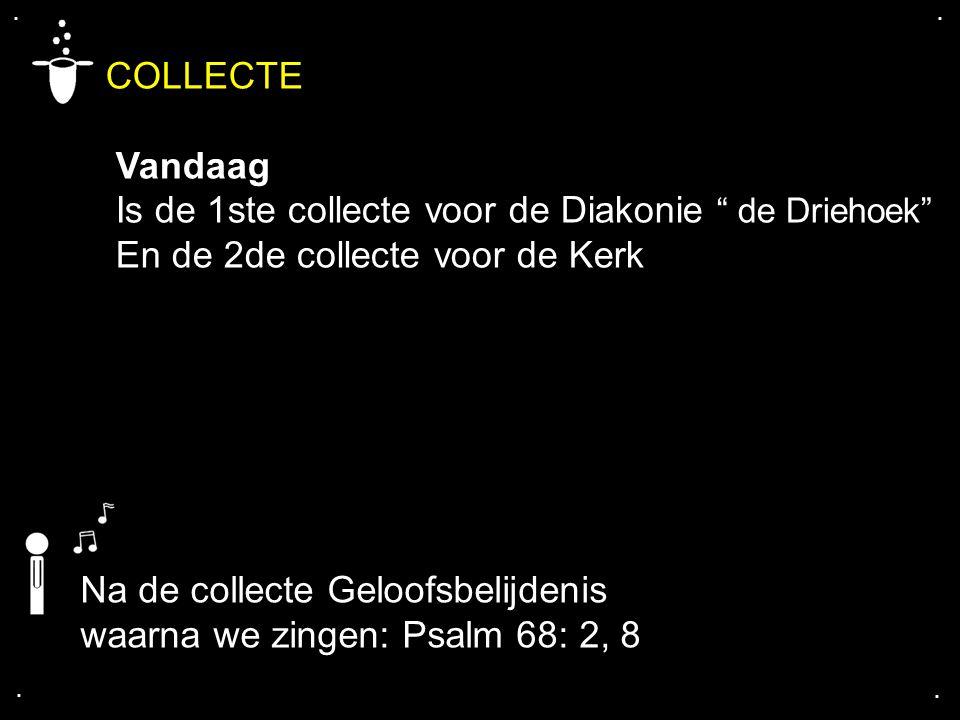 """.... COLLECTE Vandaag Is de 1ste collecte voor de Diakonie """" de Driehoek"""" En de 2de collecte voor de Kerk Na de collecte Geloofsbelijdenis waarna we z"""