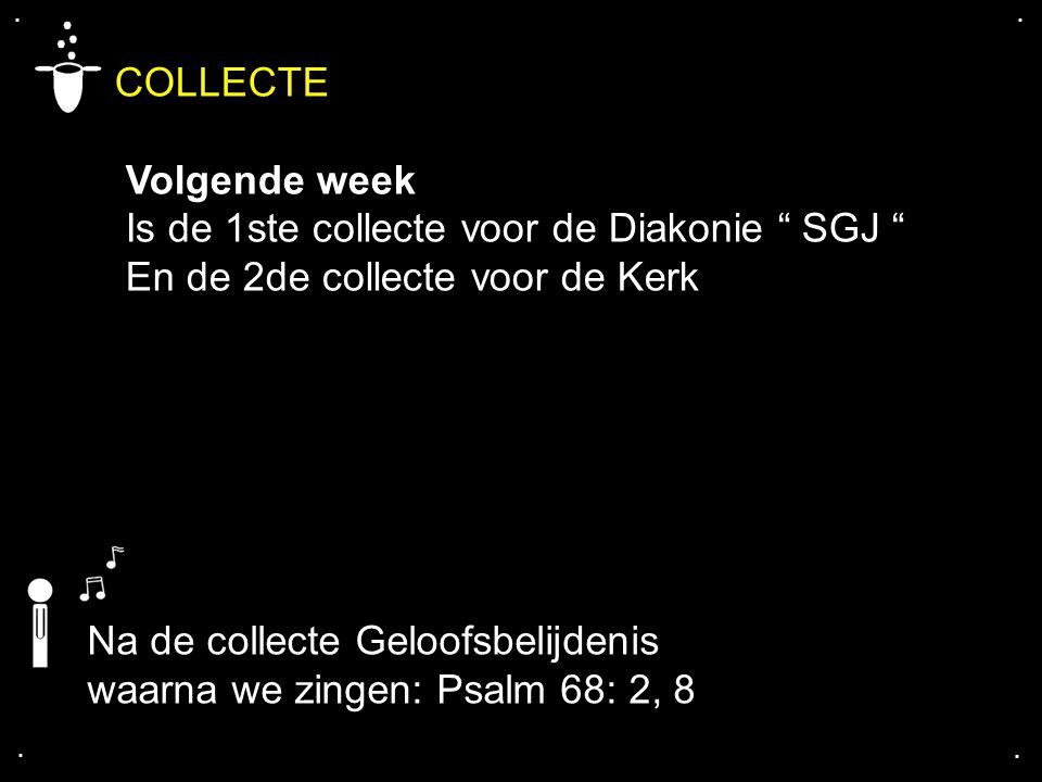 """.... COLLECTE Volgende week Is de 1ste collecte voor de Diakonie """" SGJ """" En de 2de collecte voor de Kerk Na de collecte Geloofsbelijdenis waarna we zi"""
