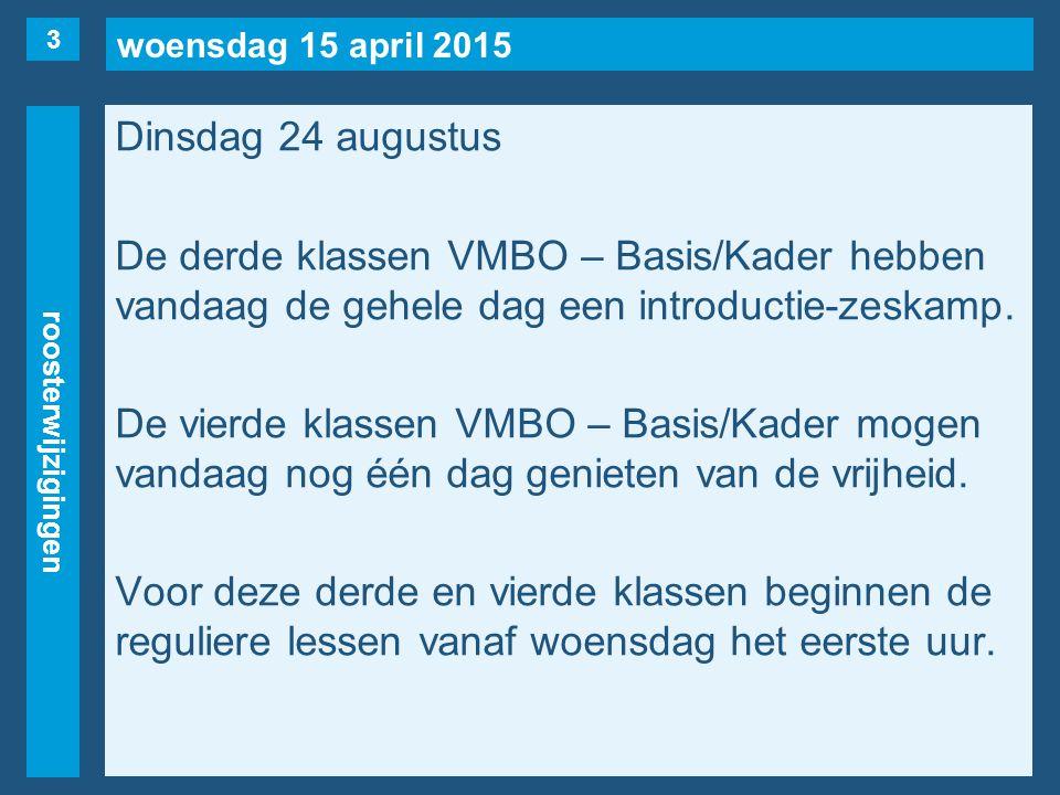woensdag 15 april 2015 roosterwijzigingen Dinsdag 24 augustus De derde klassen VMBO – Basis/Kader hebben vandaag de gehele dag een introductie-zeskamp