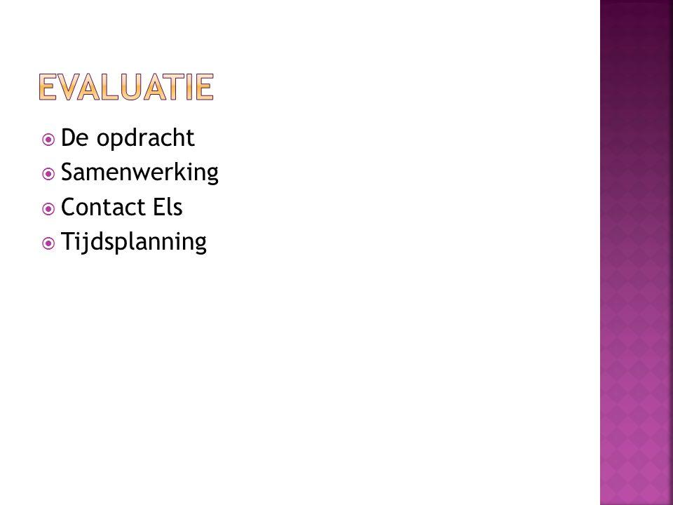  De opdracht  Samenwerking  Contact Els  Tijdsplanning