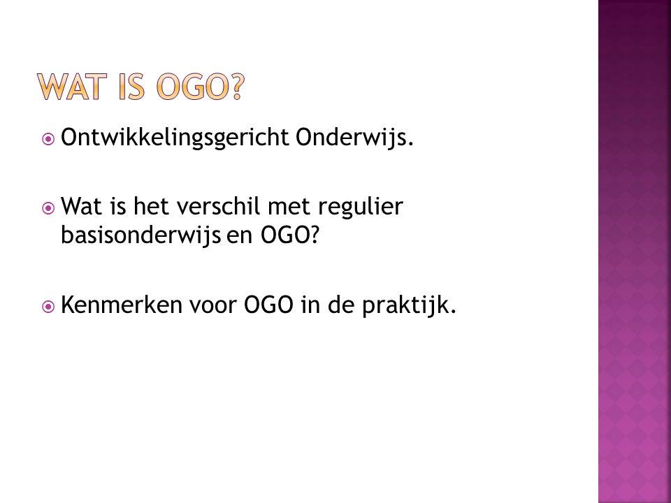  Ontwikkelingsgericht Onderwijs.  Wat is het verschil met regulier basisonderwijs en OGO?  Kenmerken voor OGO in de praktijk.