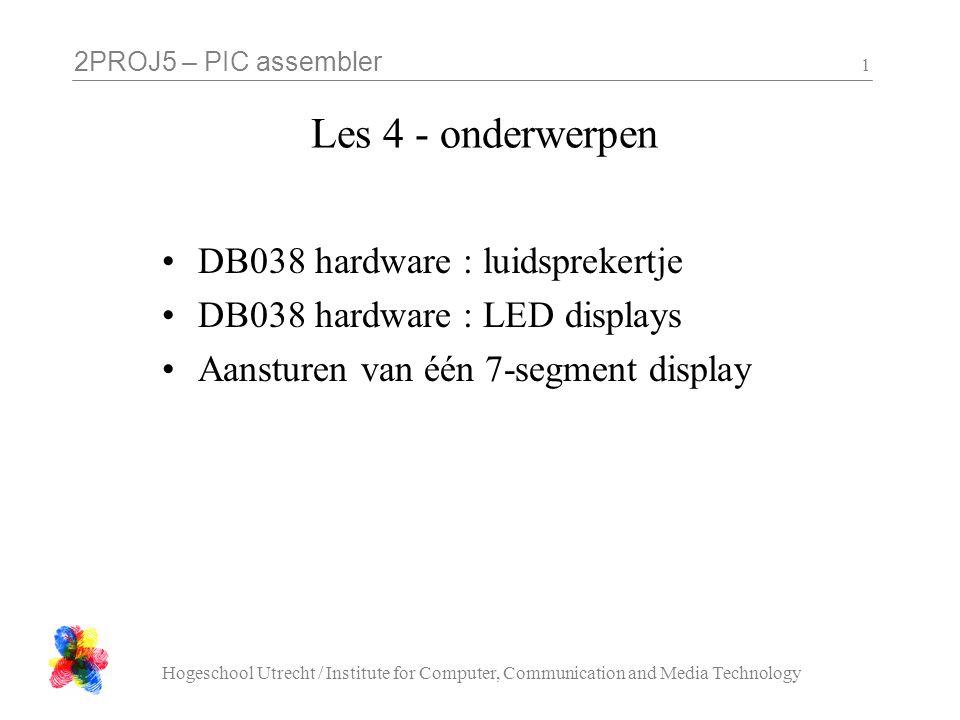 2PROJ5 – PIC assembler Hogeschool Utrecht / Institute for Computer, Communication and Media Technology 12 Selecteer en activeer LEDs (gebeurt al in DB038-1.inc) ; activate the LEDs BSF PORTA_SHADOW, 2 CALL PORTA_FLUSH MOVLW H 04 MOVWF PORTE_SHADOW CALL PORTE_FLUSH MOVLW H 55 ^ H FF MOVWF PORTD_SHADOW CALL PORTD_FLUSH