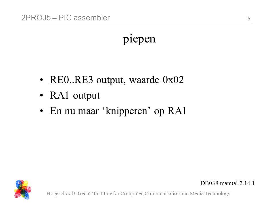 2PROJ5 – PIC assembler Hogeschool Utrecht / Institute for Computer, Communication and Media Technology 7 opdrachten les 4 - 1 : sirene Schrijf een piep-subroutine met twee parameters: de tijdvertraging, uitgedrukt in 10 µs per fase, en het aantal pulsen, uitgedrukt in 10 pulsen.
