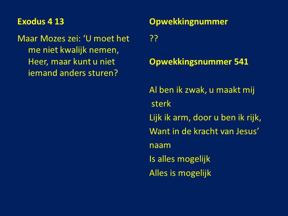 Opwekkingsnummer 541 Al ben ik zwak, u maakt mij sterk Lijk ik arm, door u ben ik rijk, Want in de kracht van Jesus' naam Is alles mogelijk Alles is m