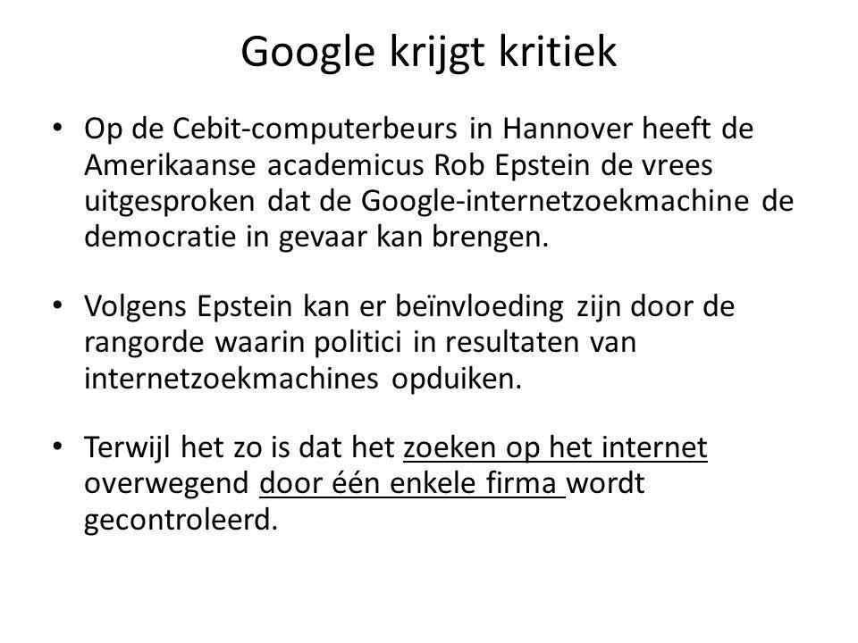 Google krijgt kritiek Op de Cebit-computerbeurs in Hannover heeft de Amerikaanse academicus Rob Epstein de vrees uitgesproken dat de Google-internetzo