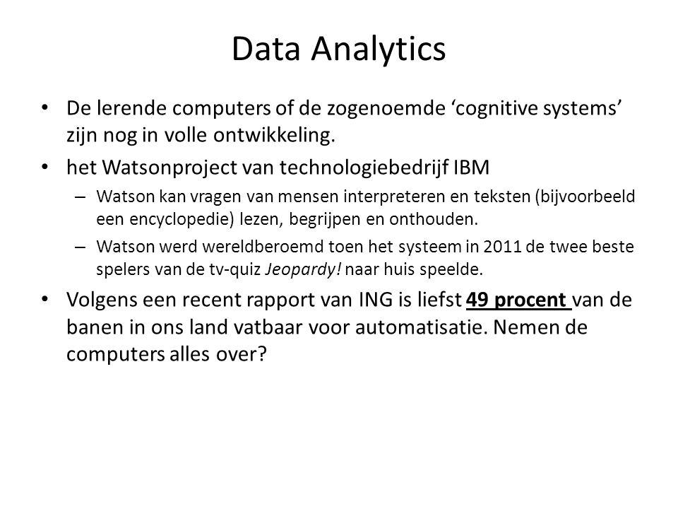 Data Analytics De lerende computers of de zogenoemde 'cognitive systems' zijn nog in volle ontwikkeling. het Watsonproject van technologiebedrijf IBM