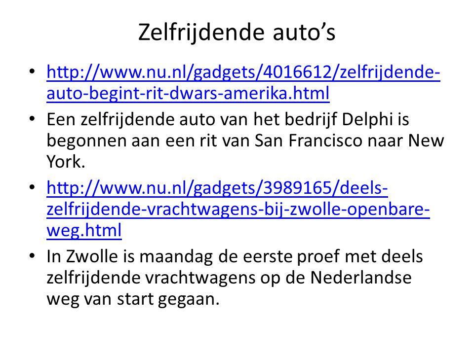 Zelfrijdende auto's http://www.nu.nl/gadgets/4016612/zelfrijdende- auto-begint-rit-dwars-amerika.html http://www.nu.nl/gadgets/4016612/zelfrijdende- a