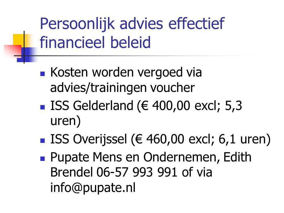 Persoonlijk advies effectief financieel beleid Kosten worden vergoed via advies/trainingen voucher ISS Gelderland (€ 400,00 excl; 5,3 uren) ISS Overij