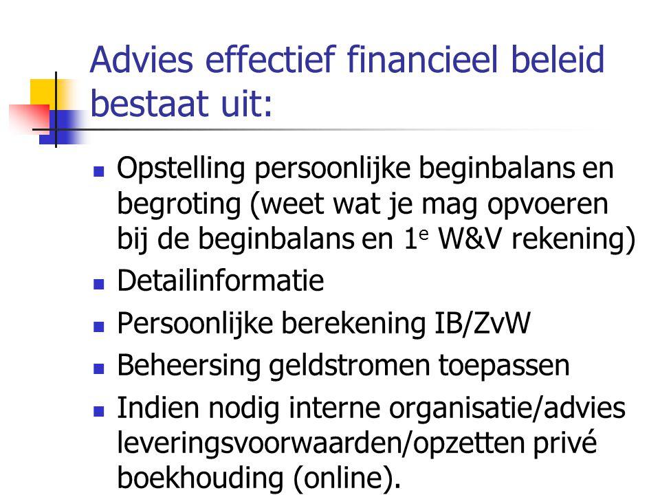 Advies effectief financieel beleid bestaat uit: Opstelling persoonlijke beginbalans en begroting (weet wat je mag opvoeren bij de beginbalans en 1 e W