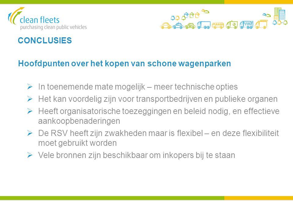 CONCLUSIES Hoofdpunten over het kopen van schone wagenparken  In toenemende mate mogelijk – meer technische opties  Het kan voordelig zijn voor transportbedrijven en publieke organen  Heeft organisatorische toezeggingen en beleid nodig, en effectieve aankoopbenaderingen  De RSV heeft zijn zwakheden maar is flexibel – en deze flexibiliteit moet gebruikt worden  Vele bronnen zijn beschikbaar om inkopers bij te staan