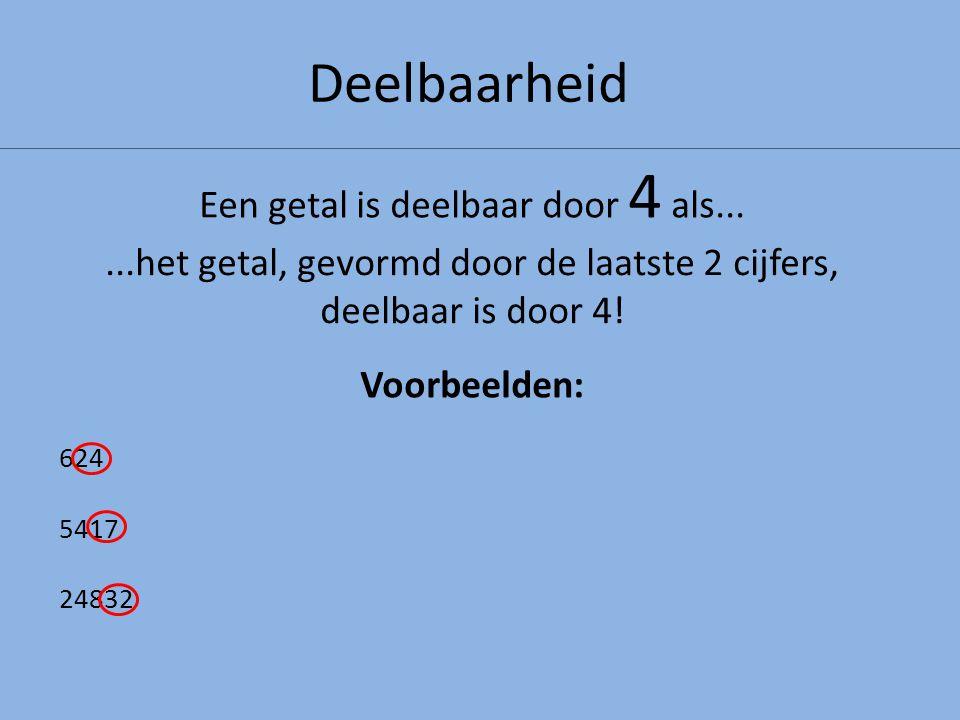 Deelbaarheid...het getal, gevormd door de laatste 2 cijfers, deelbaar is door 4! Een getal is deelbaar door 4 als... Voorbeelden: 624 5417 24832
